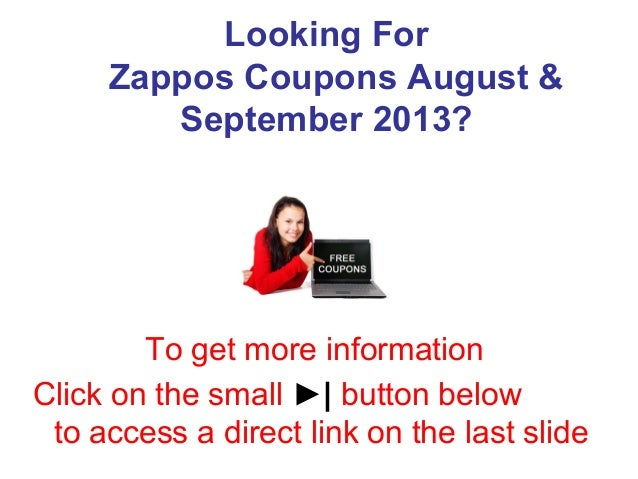 Looking For Zappos Coupons August & September 2013? To get more information Click on the small ►| button below to access a...
