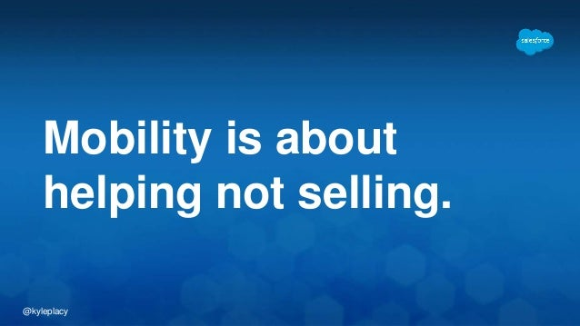 @kyleplacy Mobility is about helping not selling.