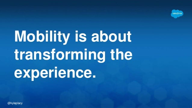 @kyleplacy Mobility is about transforming the experience.