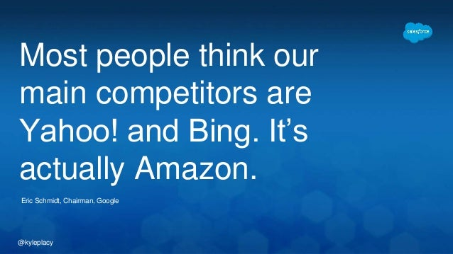 @kyleplacy Most people think our main competitors are Yahoo! and Bing. It's actually Amazon. Eric Schmidt, Chairman, Google