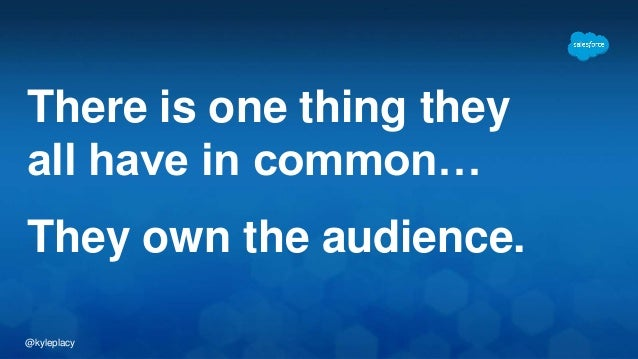 @kyleplacy There is one thing they all have in common… They own the audience.