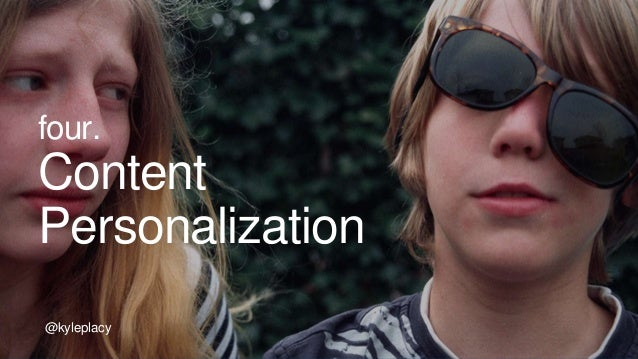 @kyleplacy four. Content Personalization @kyleplacy