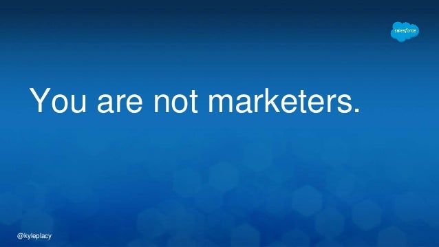@kyleplacy You are not marketers.