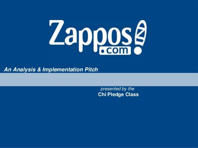 Zappos! An Analysis & Implementation Pitch  presented by the  Chi Pledge Class