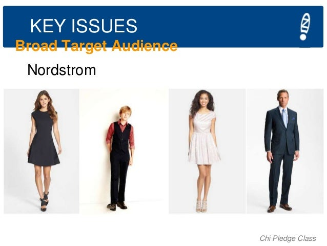KEY ISSUES Broad Target Audience Nordstrom  Chi Pledge Class