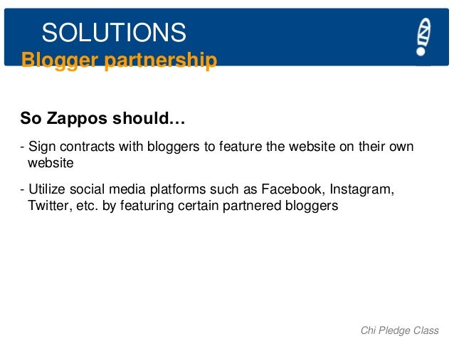 SOLUTIONS Blogger partnership So Zappos should… - Sign contracts with bloggers to feature the website on their own website...