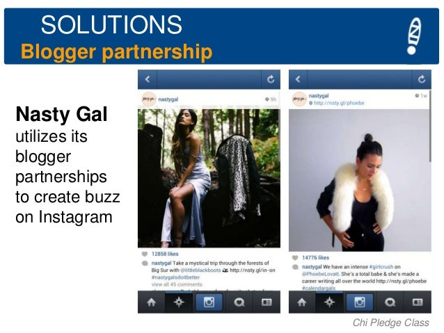 SOLUTIONS Blogger partnership Nasty Gal utilizes its blogger partnerships to create buzz on Instagram  Chi Pledge Class