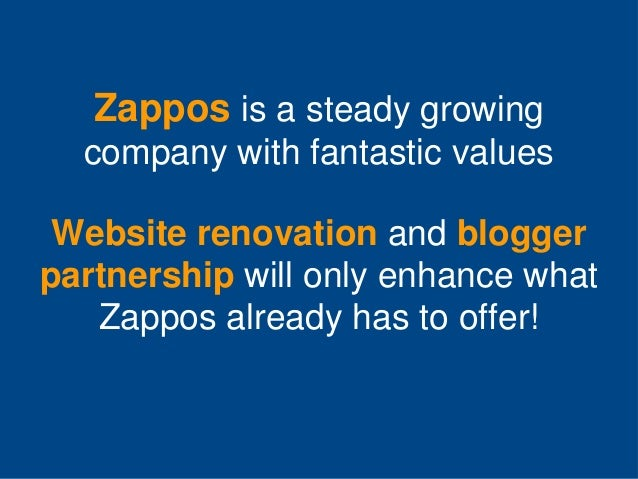 Zappos is a steady growing company with fantastic values  Website renovation and blogger partnership will only enhance wha...