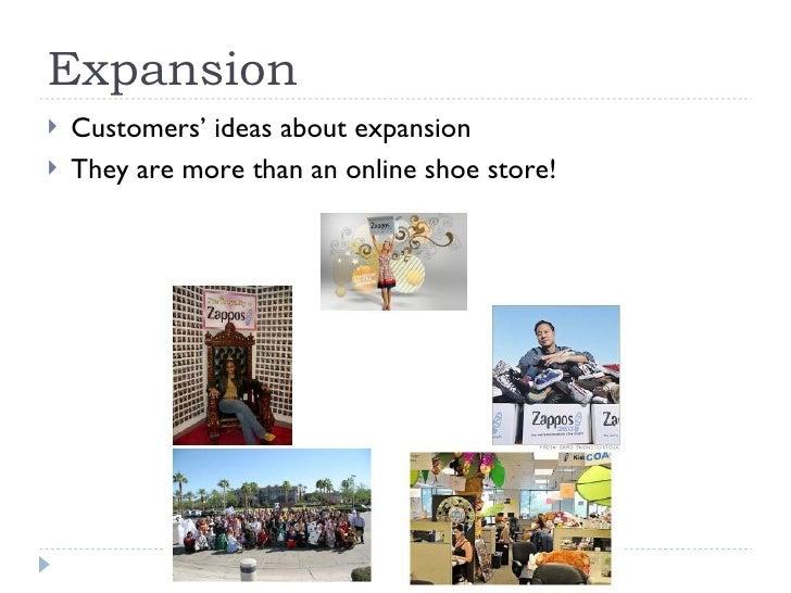 Expansion <ul><li>Customers' ideas about expansion </li></ul><ul><li>They are more than an online shoe store! </li></ul>