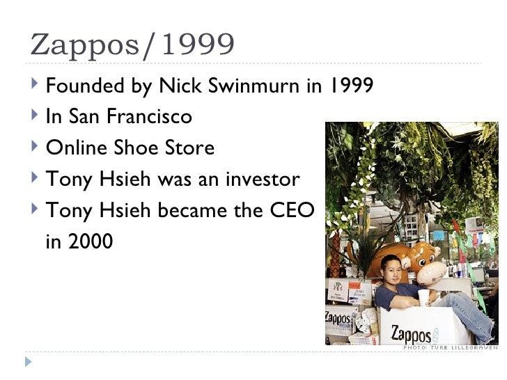 Zappos/1999 <ul><li>Founded by Nick Swinmurn in 1999  </li></ul><ul><li>In San Francisco </li></ul><ul><li>Online Shoe Sto...