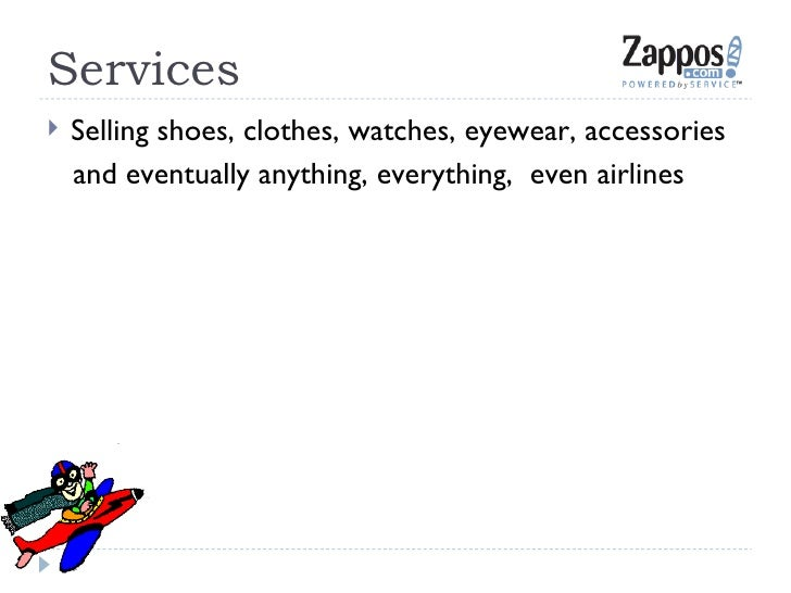 Services <ul><li>Selling shoes, clothes, watches, eyewear, accessories  </li></ul><ul><li>and eventually anything, everyth...