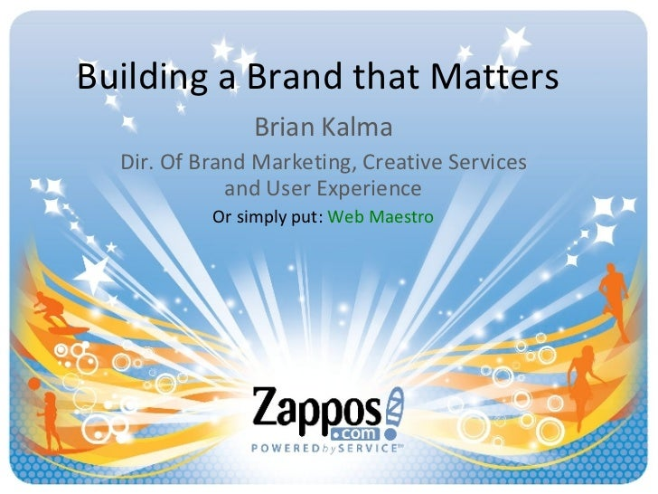 Building a Brand that Matters Brian Kalma Dir. Of Brand Marketing, Creative Services and User Experience Or simply put:  W...