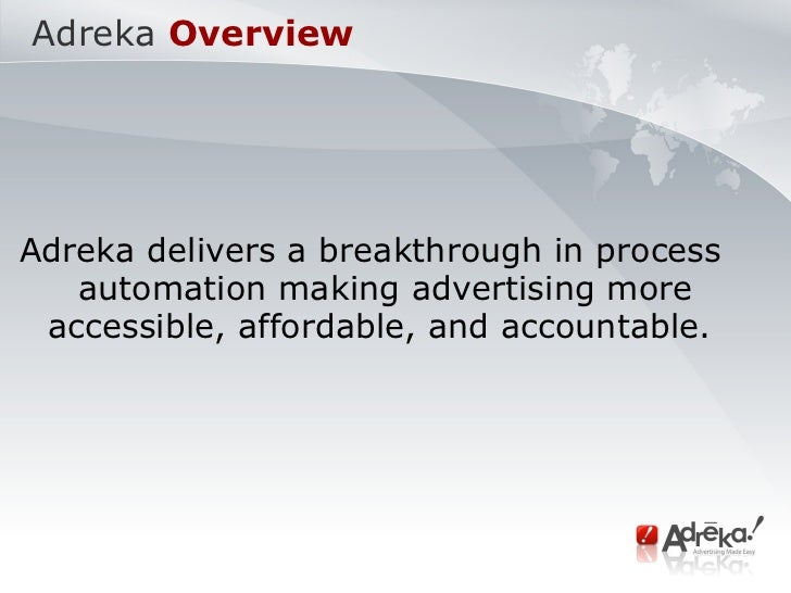 Adreka   Overview Adreka delivers a breakthrough in process automation making advertising more accessible, affordable, and...