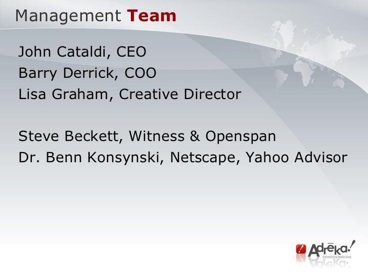 <ul><li>John Cataldi, CEO </li></ul><ul><li>Barry Derrick, COO </li></ul><ul><li>Lisa Graham, Creative Director </li></ul>...