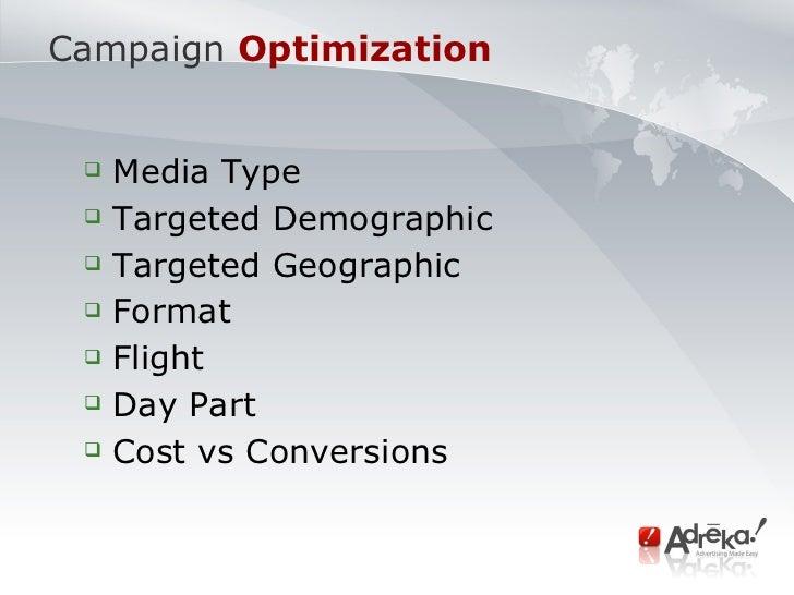 Campaign   Optimization  <ul><ul><li>Media Type </li></ul></ul><ul><ul><li>Targeted Demographic </li></ul></ul><ul><ul><li...