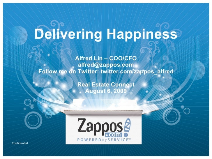 Delivering Happiness Alfred Lin – COO/CFO [email_address] Follow me on Twitter: twitter.com/zappos_alfred Real Estate Conn...