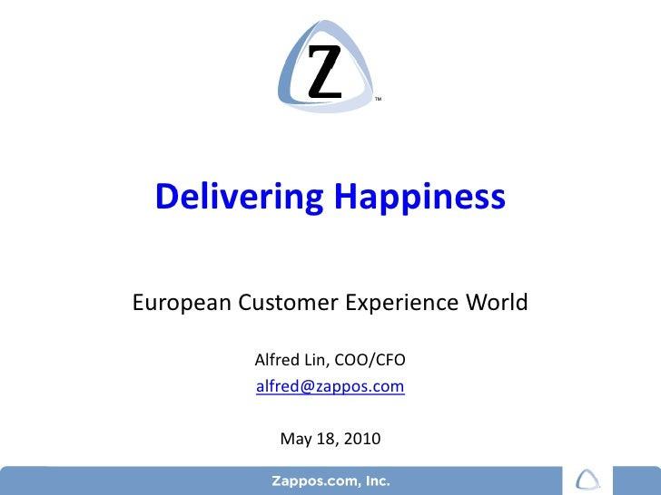 Delivering Happiness<br />European Customer Experience World<br />Alfred Lin, COO/CFO<br />alfred@zappos.com<br />May 18, ...