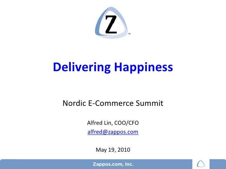 Delivering Happiness<br />Nordic E-Commerce Summit<br />Alfred Lin, COO/CFO<br />alfred@zappos.com<br />May 19, 2010<br />...