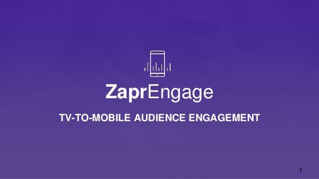 TV-TO-MOBILE AUDIENCE ENGAGEMENT 1 ZaprEngage