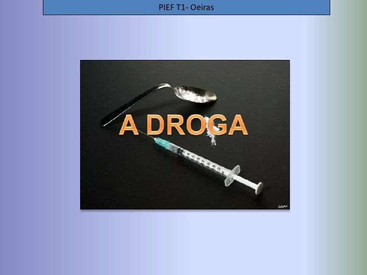 PIEF T1- Oeiras<br />A DROGA<br />
