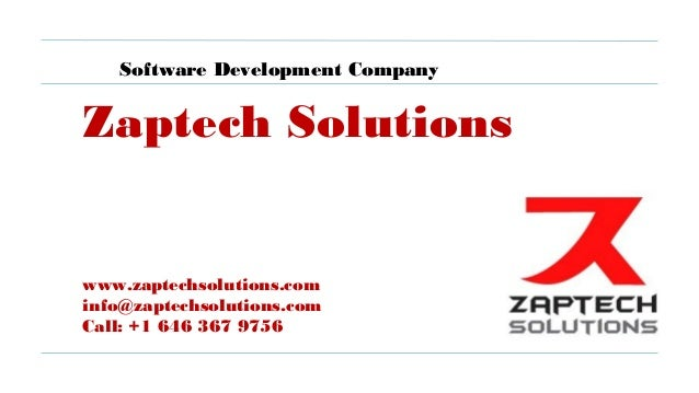 Zaptech Solutions www.zaptechsolutions.com info@zaptechsolutions.com Call: +1 646 367 9756 Software Development Company
