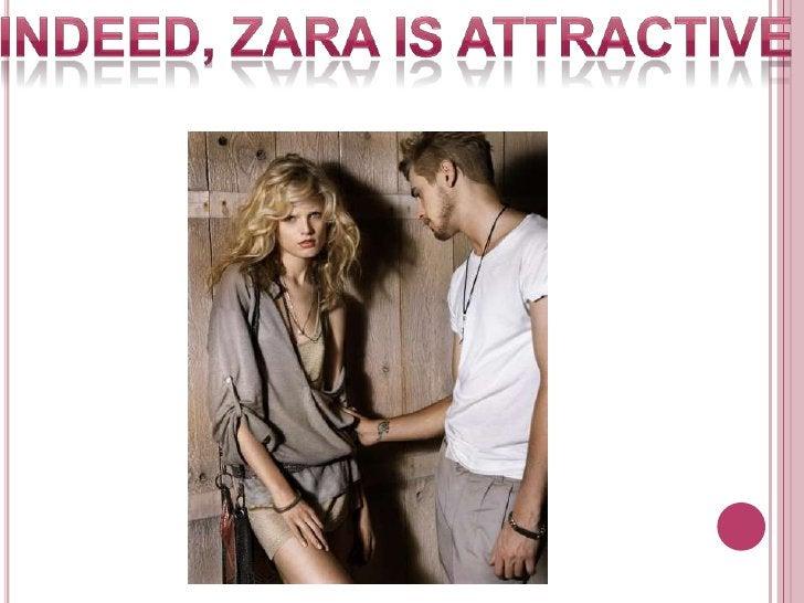 Indeed, ZARA IS ATTRACTIVE<br />