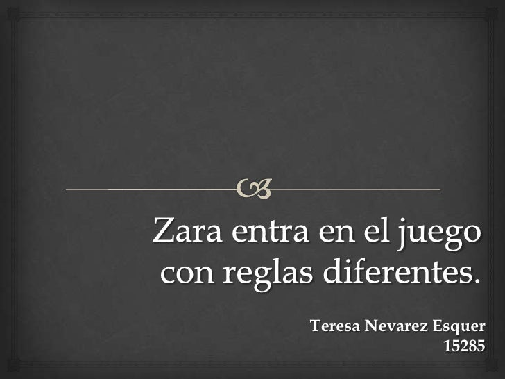 Zara entra en el juego con reglas diferentes.<br />Teresa Nevarez Esquer15285<br />