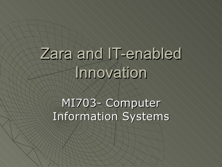 Zara and IT-enabled     Innovation   MI703- Computer Information Systems