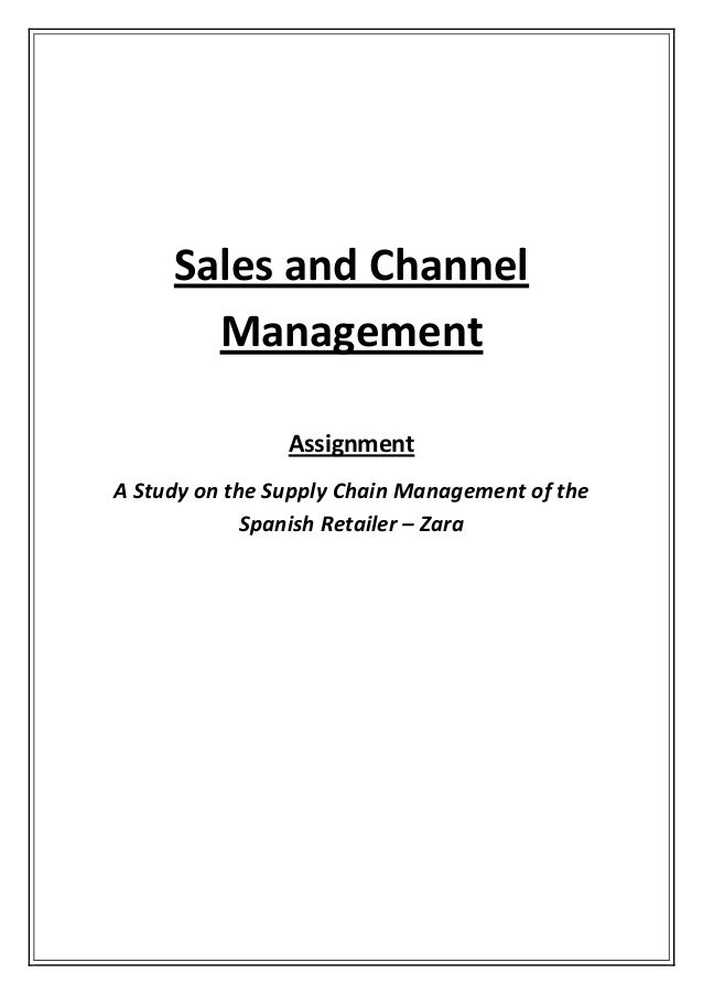 Sales and Channel Management Assignment A Study on the Supply Chain Management of the Spanish Retailer – Zara