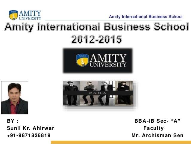"""Amity International Business School BY : BBA -IB Sec- """"A"""" Sunil Kr. Ahirwar Faculty +91-9871836819 Mr. Archisman Sen"""
