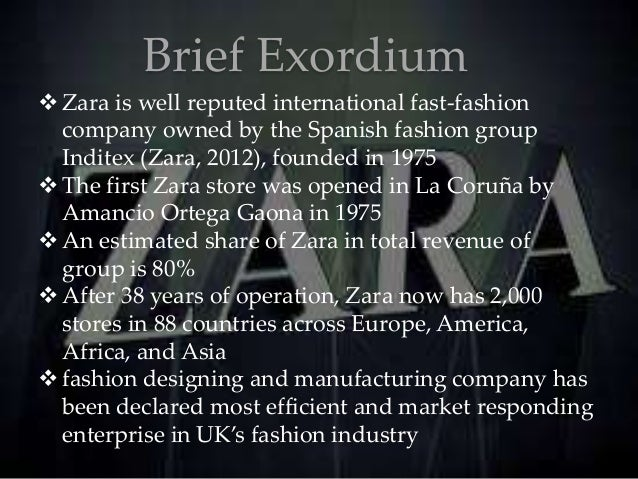 Brief Exordium Zara is well reputed international fast-fashion company owned by the Spanish fashion group Inditex (Zara, ...