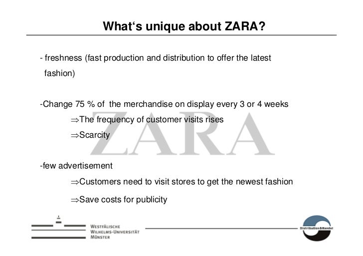 What's unique about ZARA?  - freshness (fast production and distribution to offer the latest  fashion)   -Change 75 % of t...