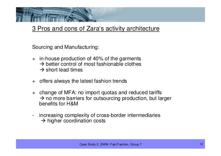 3 Pros and cons of Zara's activity architecture  Sourcing and Manufacturing:  + in-house production of 40% of the garments...