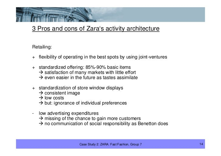 3 Pros and cons of Zara's activity architecture  Retailing:  + flexibility of operating in the best spots by using joint-v...