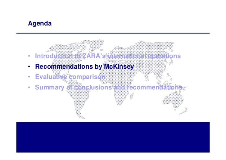 Agenda     • Introduction to ZARA's international operations • Recommendations by McKinsey • Evaluative comparison • Summa...