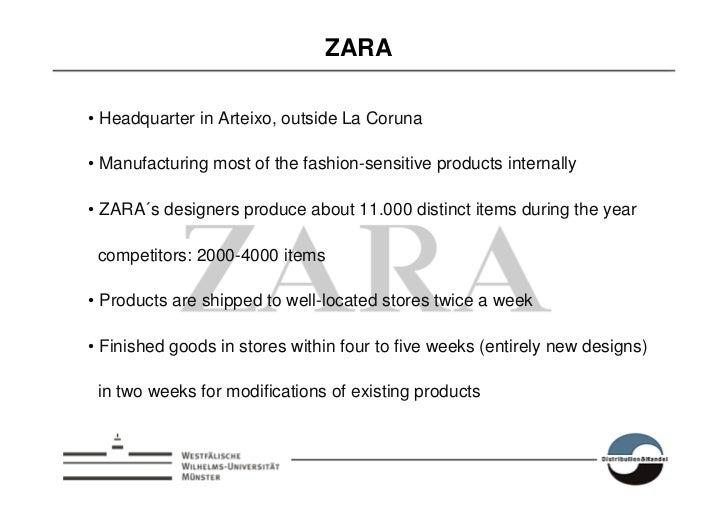 ZARA  • Headquarter in Arteixo, outside La Coruna  • Manufacturing most of the fashion-sensitive products internally  • ZA...