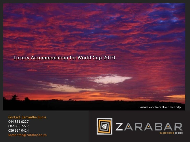 Contact: Samantha Burns 044851 0227 082606 7227 086564 0424 [email_address] Luxury Accommodation for World Cup 2010 Sun...