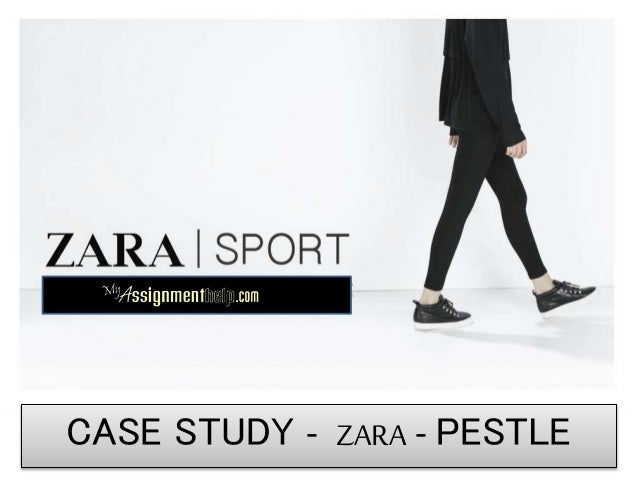 663b873f ZARA Case Study- PESTLE - SWOT Analysis