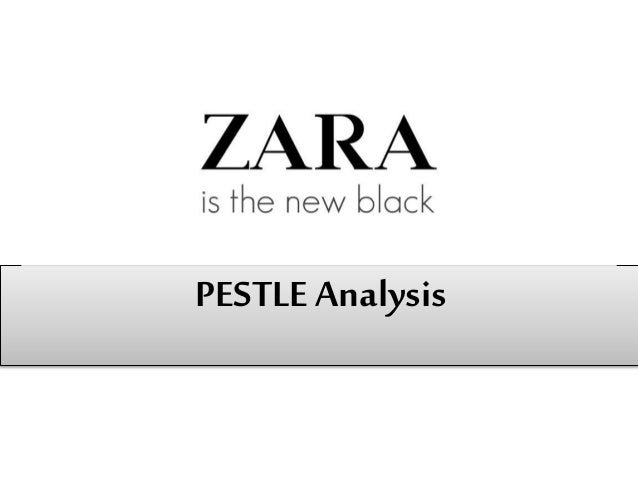 zara case study pestle swot analysis 29 pestle analysis