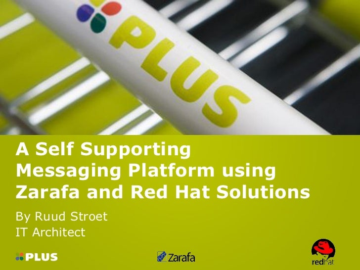 A Self SupportingMessaging Platform usingZarafa and Red Hat SolutionsBy Ruud StroetIT Architect