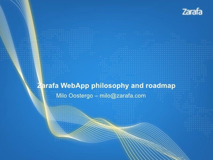 Zarafa WebApp philosophy and roadmap    Milo Oostergo – milo@zarafa.com