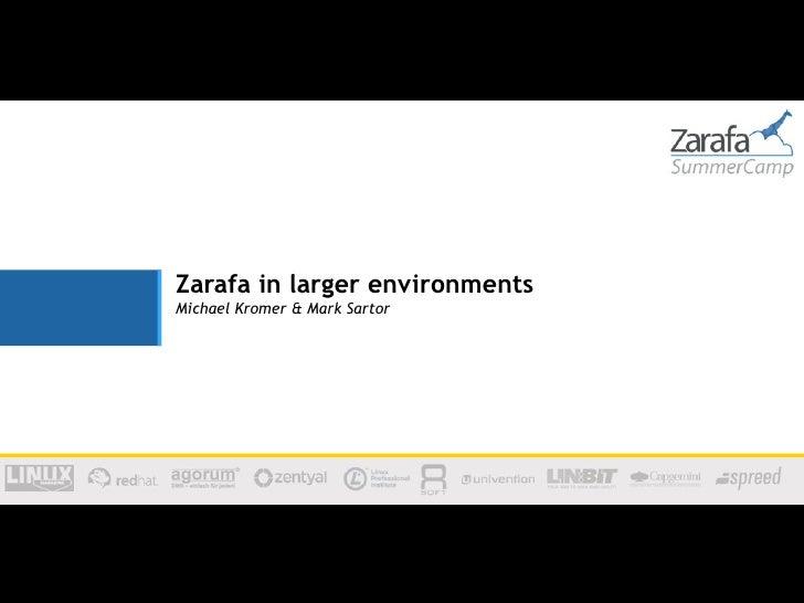 Zarafa in larger environmentsMichael Kromer & Mark Sartor