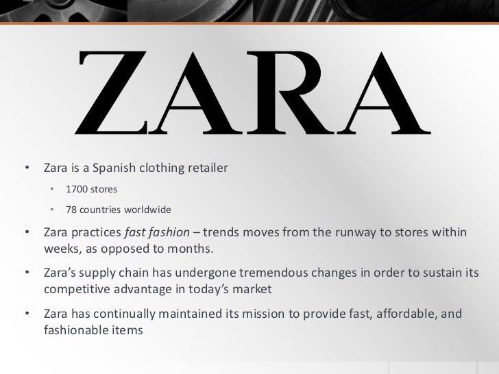 "zara managing stores for fast fashion Zara is one of the world most famous bands in the clothing industry, pioneering by offering fashionable items manufactured quickly at reasonable price (""fast-fashion"" segment), which was."