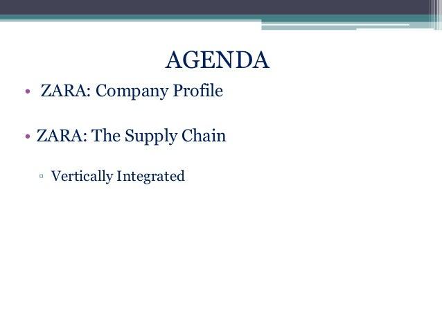 AGENDA • ZARA: Company Profile • ZARA: The Supply Chain ▫ Vertically Integrated