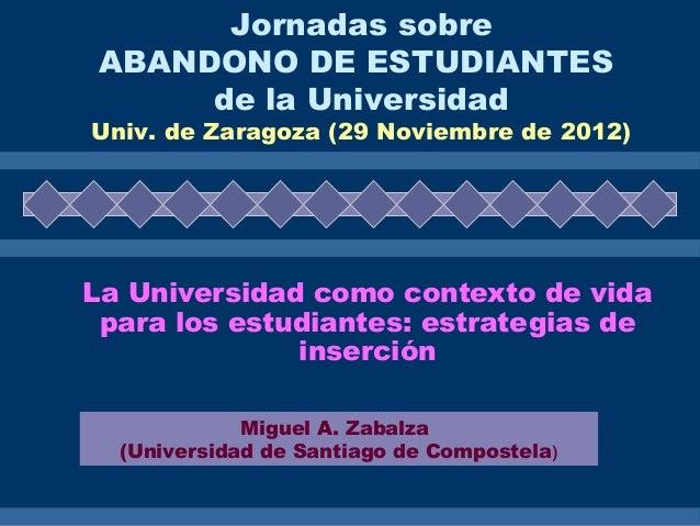 La Universidad como contexto de vida para los estudiantes: estrategias de inserción Miguel A. Zabalza (Universidad de Sant...