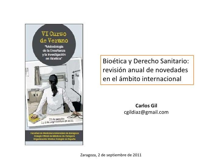 Bioética y Derecho Sanitario: <br />revisión anual de novedades en el ámbito internacional<br />Carlos Gil<br />cgildiaz@g...