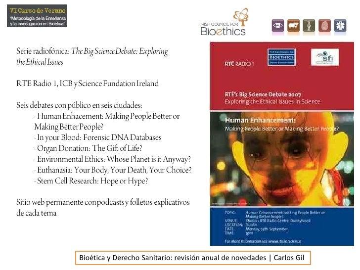 Serie radiofónica: The Big Science Debate: ExploringtheEthicalIssues<br />RTE Radio 1, ICB y ScienceFundationIreland<br />...