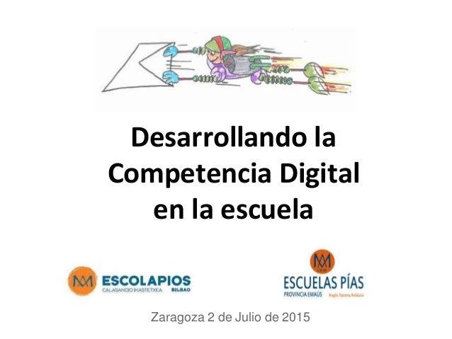 Desarrollando la Competencia Digital en la escuela Zaragoza 2 de Julio de 2015
