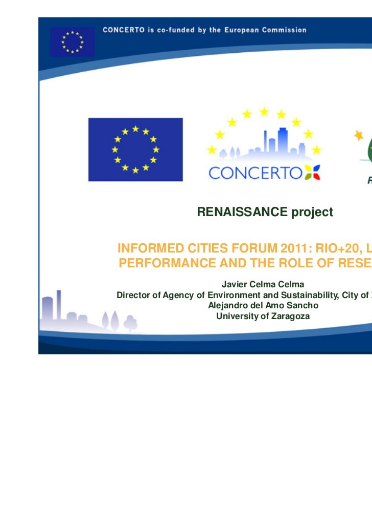RENAISSANCE projectINFORMED CITIES FORUM 2011: RIO+20, LOCALPERFORMANCE AND THE ROLE OF RESEARCH                         J...