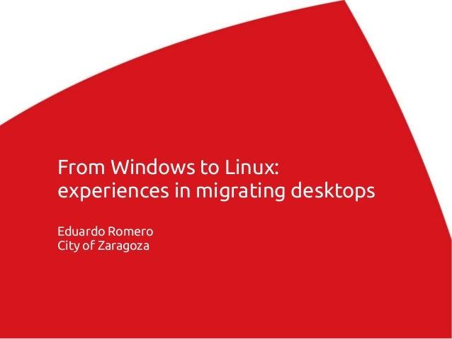 From Windows to Linux: experiences in migrating desktops Eduardo Romero City of Zaragoza